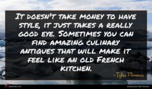 Tyler Florence quote : It doesn't take money ...