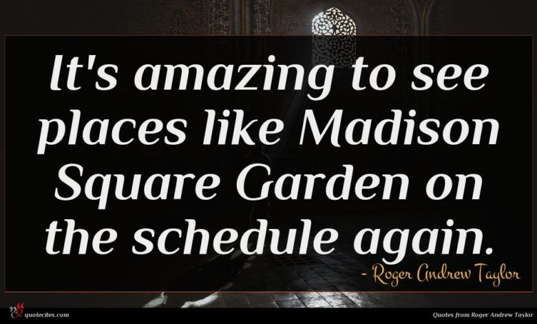 It's amazing to see places like Madison Square Garden on the schedule again.