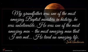 Josh Henderson quote : My grandfather was one ...