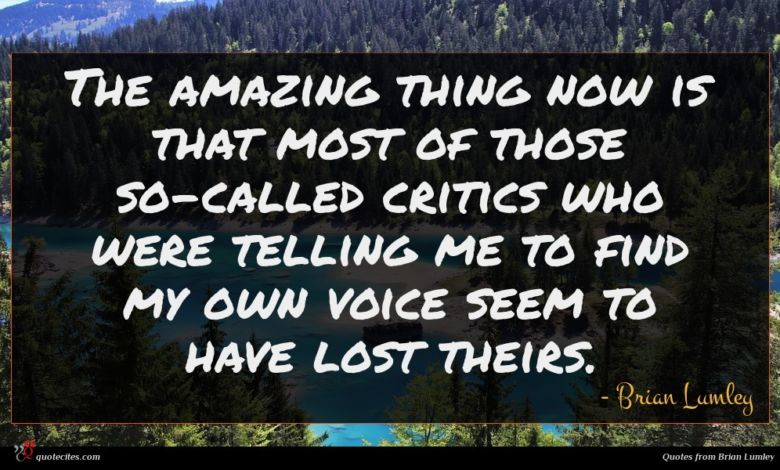 Photo of Brian Lumley quote : The amazing thing now …