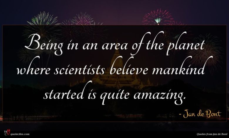 Being in an area of the planet where scientists believe mankind started is quite amazing.