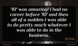 Bo Derek quote : ' was amazing I ...