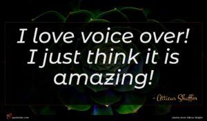 Atticus Shaffer quote : I love voice over ...