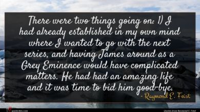 Photo of Raymond E. Feist quote : There were two things …