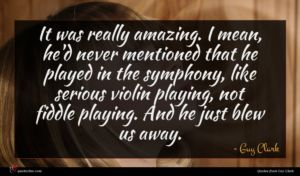 Guy Clark quote : It was really amazing ...