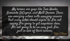 Dylan O'Brien quote : My heroes are guys ...