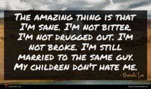 Brenda Lee quote : The amazing thing is ...