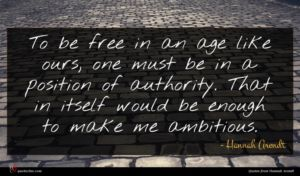 Hannah Arendt quote : To be free in ...