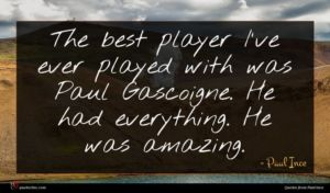 Paul Ince quote : The best player I've ...
