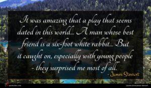 James Stewart quote : It was amazing that ...