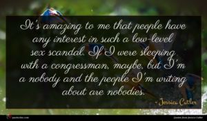 Jessica Cutler quote : It's amazing to me ...