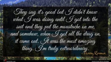 Photo of Harvey Korman quote : They say it's good …