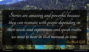 Sue Monk Kidd quote : Stories are amazing and ...