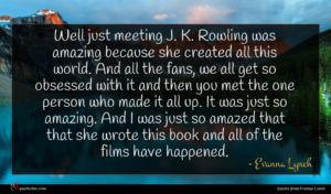 Evanna Lynch quote : Well just meeting J ...