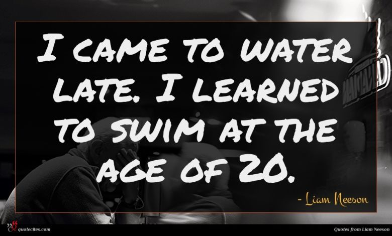 I came to water late. I learned to swim at the age of 20.