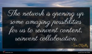 Tim O'Reilly quote : The network is opening ...