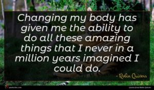 Robin Quivers quote : Changing my body has ...