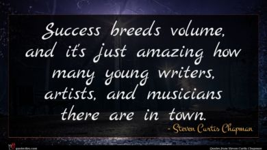 Photo of Steven Curtis Chapman quote : Success breeds volume and …