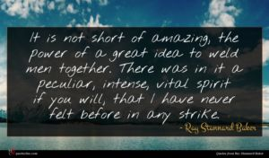 Ray Stannard Baker quote : It is not short ...