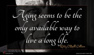 Kitty O'Neill Collins quote : Aging seems to be ...