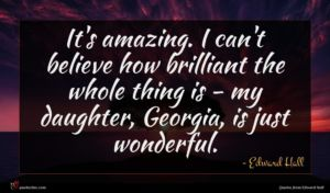 Edward Hall quote : It's amazing I can't ...