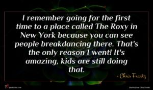 Chris Frantz quote : I remember going for ...