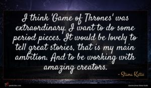 Stana Katic quote : I think 'Game of ...