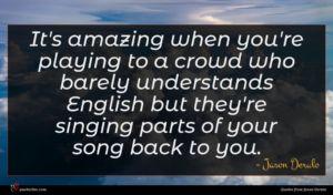 Jason Derulo quote : It's amazing when you're ...