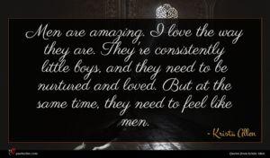 Krista Allen quote : Men are amazing I ...