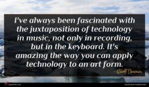 Geoff Downes quote : I've always been fascinated ...