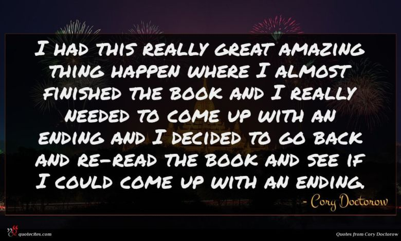 I had this really great amazing thing happen where I almost finished the book and I really needed to come up with an ending and I decided to go back and re-read the book and see if I could come up with an ending.