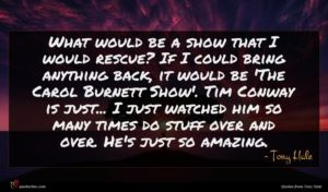 Tony Hale quote : What would be a ...