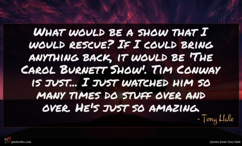 Photo of Tony Hale quote : What would be a …