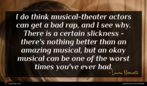 Laura Benanti quote : I do think musical-theater ...