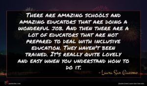 Laura San Giacomo quote : There are amazing schools ...