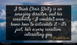 Elizabeth Reaser quote : I think Chris Weitz ...