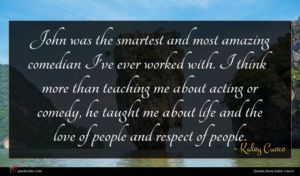 Kaley Cuoco quote : John was the smartest ...