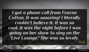 Birdy quote : I got a phone ...