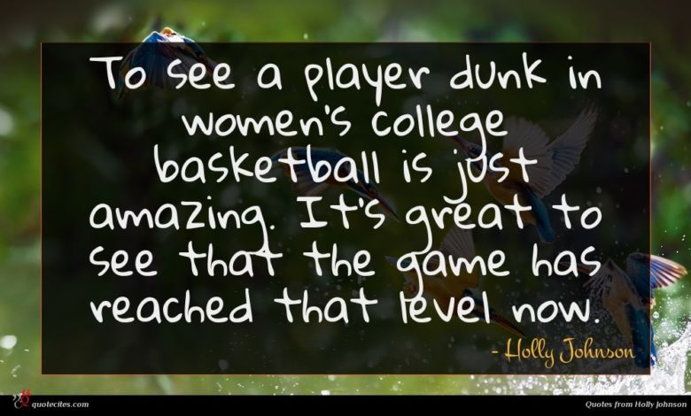 To see a player dunk in women's college basketball is just amazing. It's great to see that the game has reached that level now.