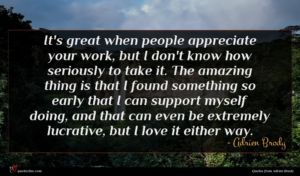 Adrien Brody quote : It's great when people ...