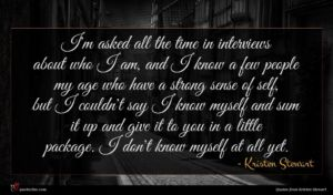 Kristen Stewart quote : I'm asked all the ...