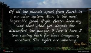 Greg Bear quote : Of all the planets ...