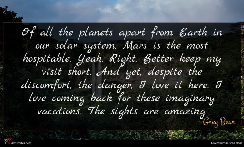 Photo of Greg Bear quote : Of all the planets …
