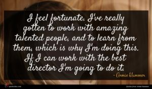 Armie Hammer quote : I feel fortunate I've ...