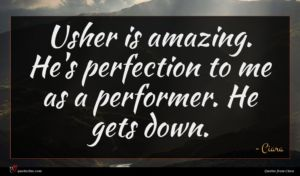Ciara quote : Usher is amazing He's ...