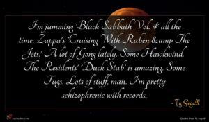 Ty Segall quote : I'm jamming 'Black Sabbath ...