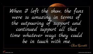 Alice Barrett quote : When I left the ...