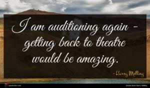 Harry Melling quote : I am auditioning again ...