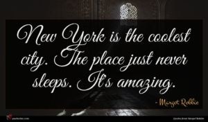 Margot Robbie quote : New York is the ...