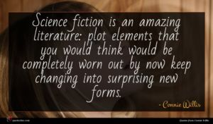 Connie Willis quote : Science fiction is an ...